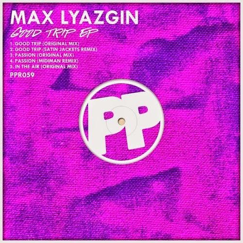 Max Lyazgin - Good Trip EP