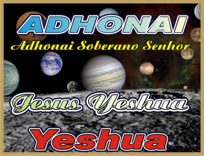 Adhonai  Yahweh Nosso Soberano Senhor
