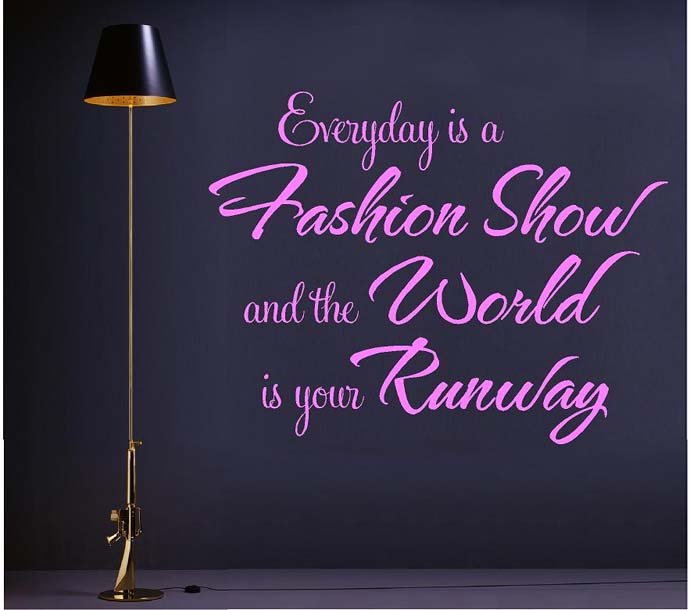 Everyday is a fashion show and the world is your runway. Coco Chanel