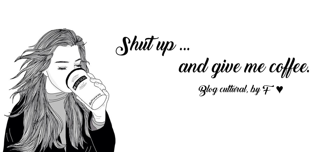 Shut up and give me coffee || Blog cultural.