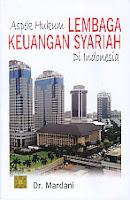 Judul Buku : ASPEK HUKUM LEMBAGA KEUANGAN SYARIAH DI INDONESIA Pengarang : Dr. Mardani Penerbit : Kencana