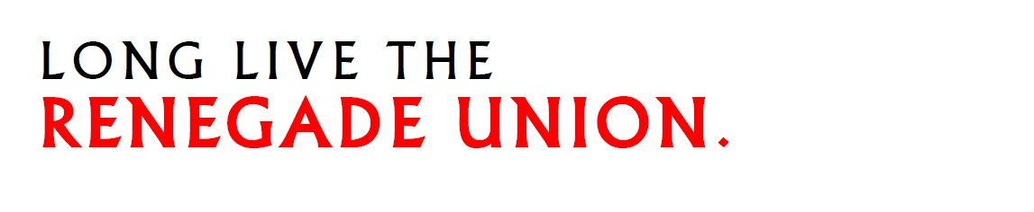 Long Live The Renegade Union