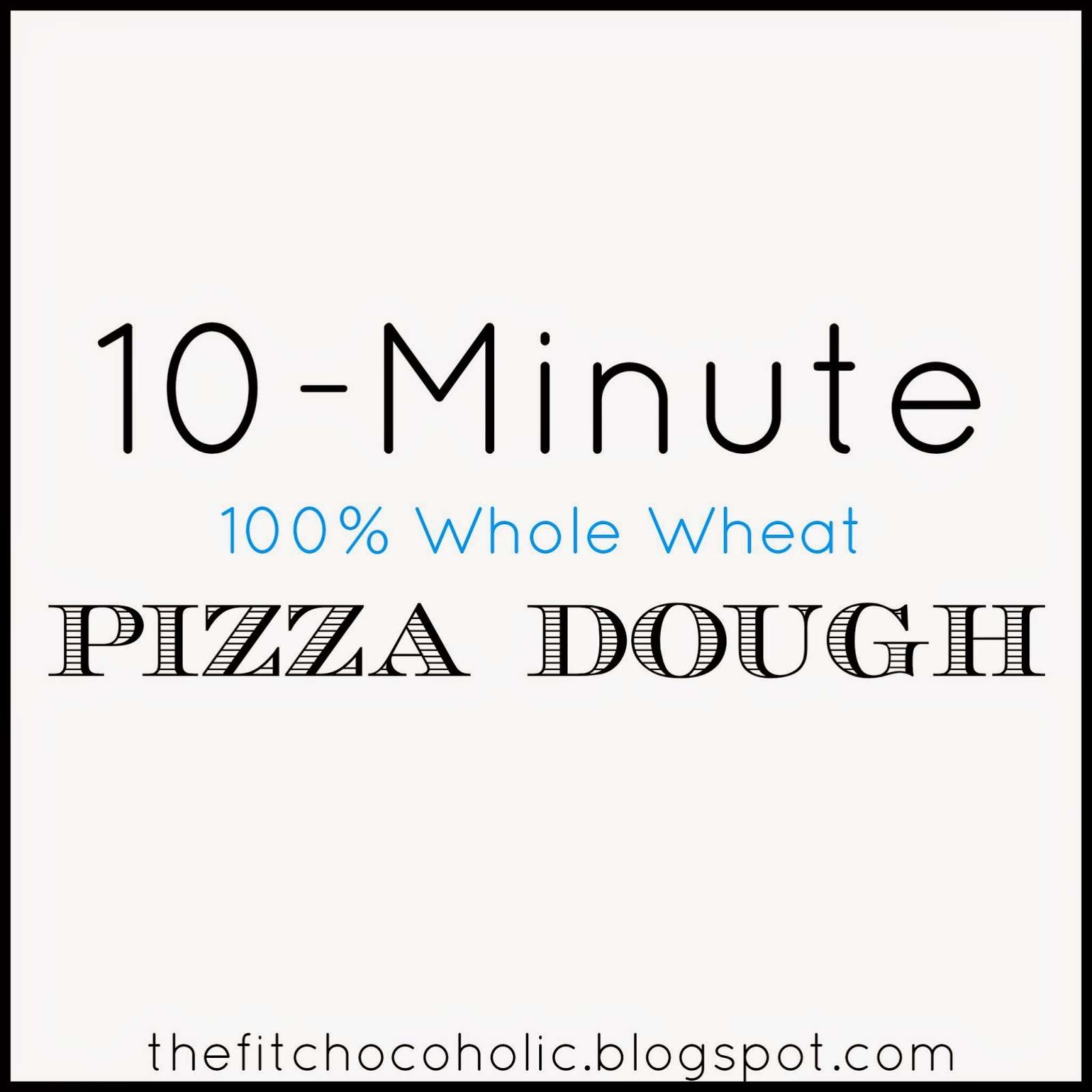 The Fit Chocoholic: 10 Minute Whole Wheat Pizza Dough