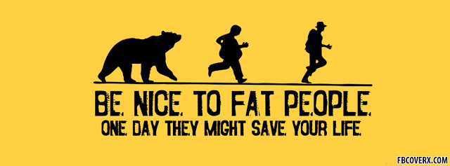 Fat people sometime save your life funny