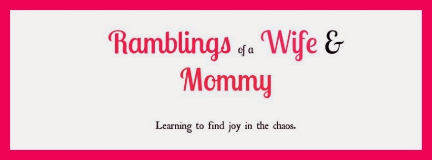 Ramblings of a Wife and Mommy