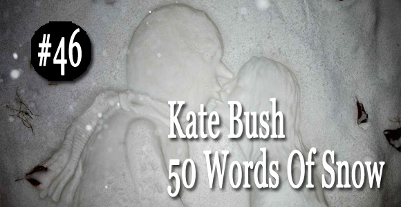 kate bush - 50 words of snow
