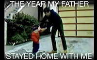 The Year My Father Stayed Home with Me