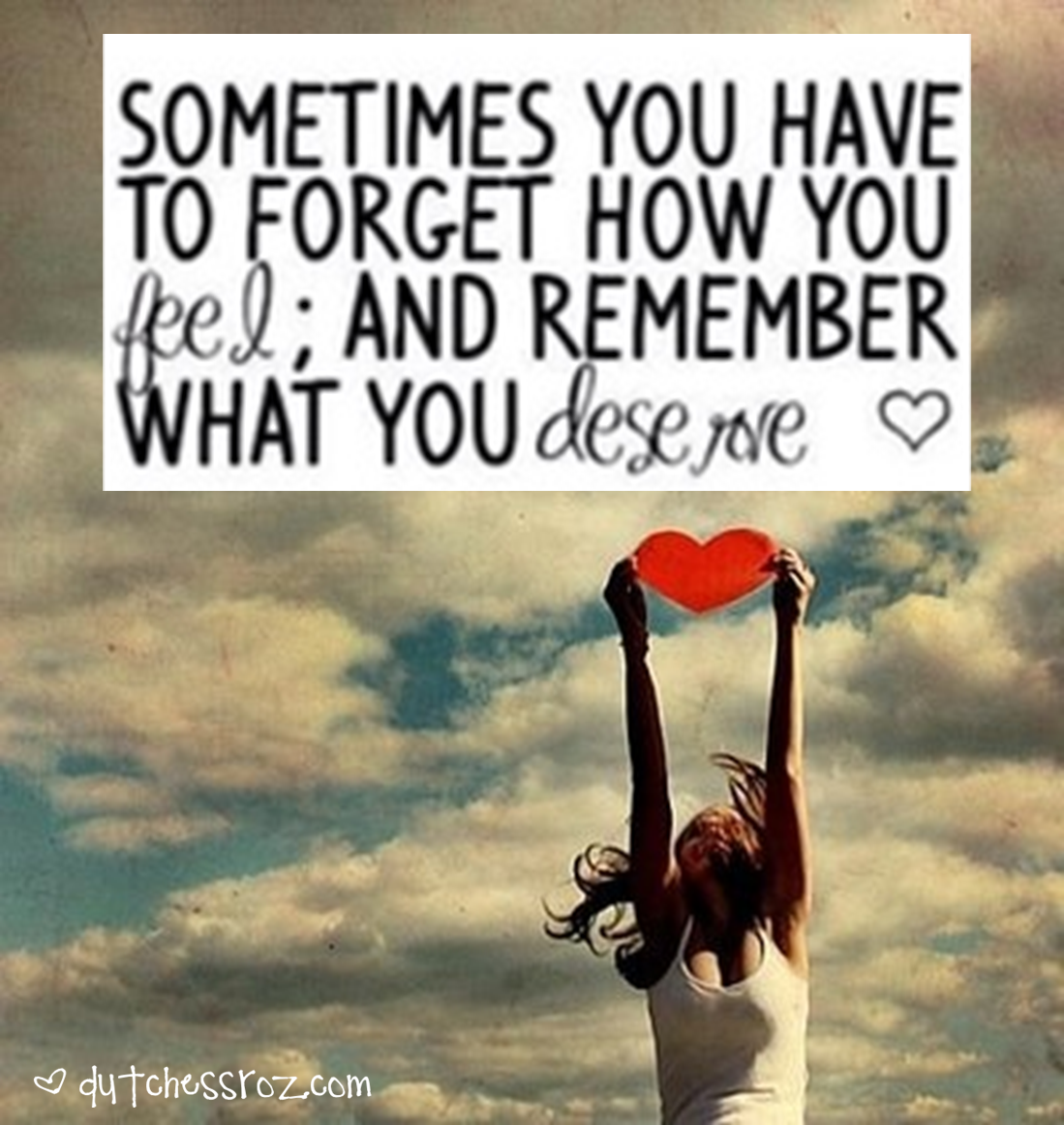 Remember what you deserve…>