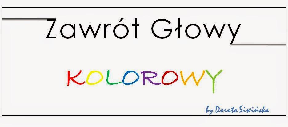 Zawrót Głowy Kolorowy ✑ || Blog || ✿ Matczyny || ♛ Lifestylovy || ❥ Parentingowy || ❂ Życiowy || ❧