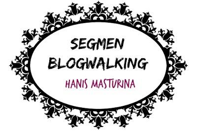 http://hanismasturina.blogspot.my/2015/09/segmen-blogwalking-hanis-masturina.html