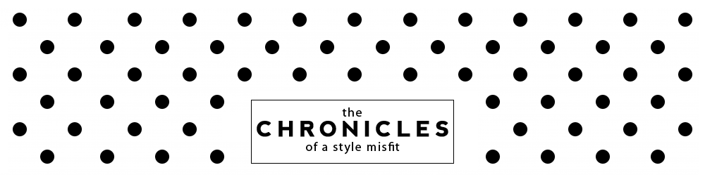 The Chronicles Of a Style Misfit