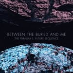 BETWEEN THE BURIED AND ME – The Parallax II: Future Sequence - 4 / 5
