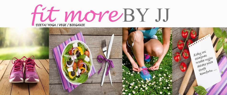FIT MORE by JJ - blog o jodze , dietach i bieganiu