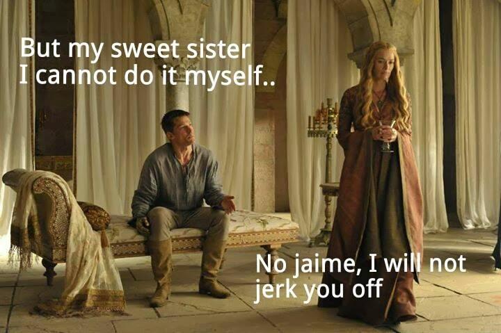game of thrones memes Jammie Asking Cersie to Jerk Off