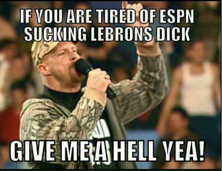 if you are tired of espn sucking lebrons dick  give me a hell yea!