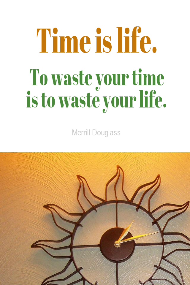visual quote - image quotation for TIME MANAGEMENT - Time is life. To waste your time is to waste your life. - Merrill Douglass