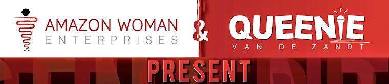 Amazon Woman Enterprises & Queenie van de Zandt Present