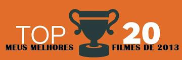 TOP 20 - MEUS MELHORES FILMES DE 2013!