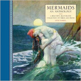 Mermaids: an Anthology : a Beautiful Illustrated Collection of Verse and Prose by Steve Dobell