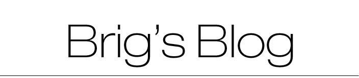 Brig's Blog
