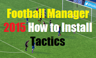 Football Manager 2015 How to Install Tactics