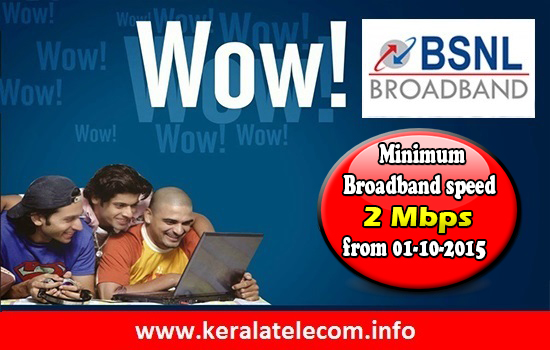 BSNL to upgrade bandwidth of all Broadband Plans with Minimum speed of 2Mbps from 1st October 2015 onwards