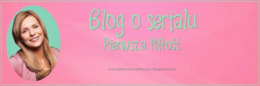 Blog o serialu Pierwsza Miłość! ;)
