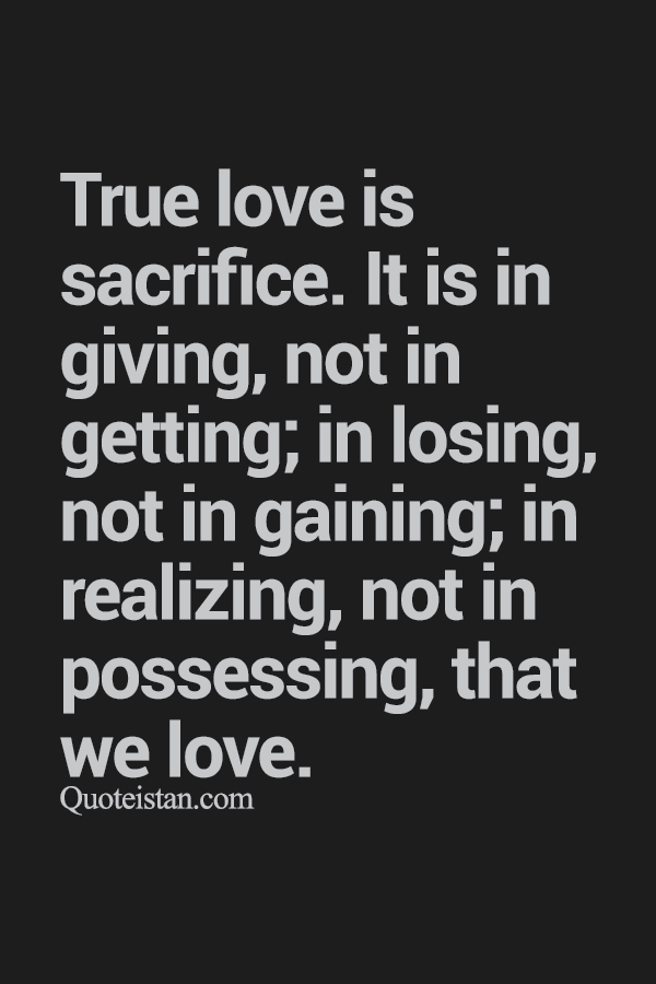 True love is sacrifice it is in giving not in getting in losing true love is sacrifice it is in giving not in getting in losing altavistaventures Gallery