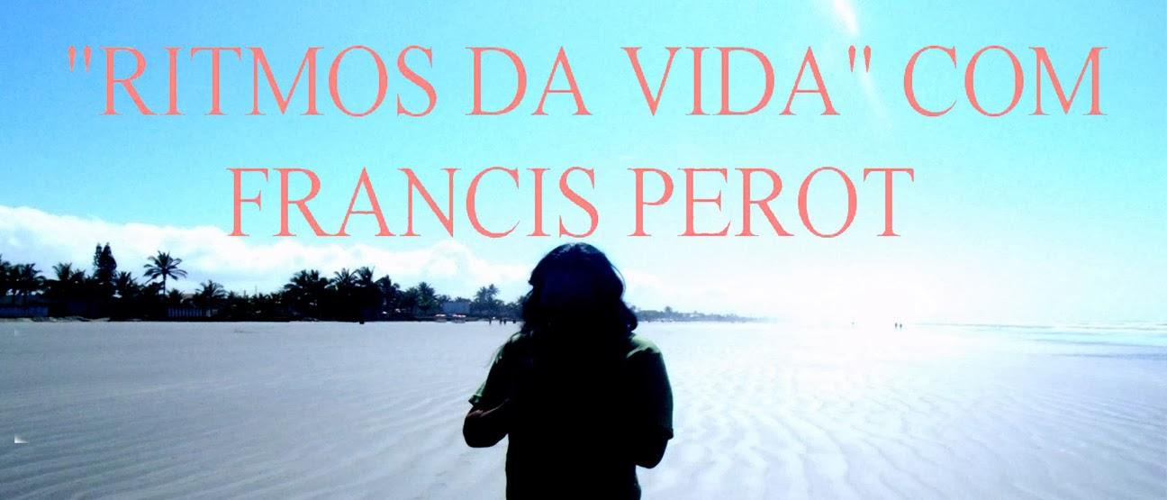 """RITMOS DA VIDA"" COM FRANCIS PEROT"