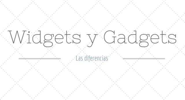diferencia entre widgets y gadgets