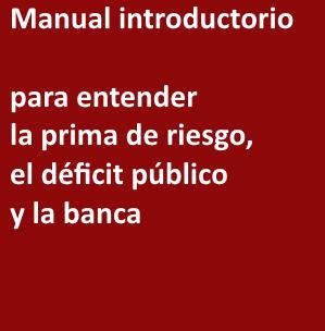 Manual introductorio para entender la  prima de riesgo, el déficit público y la banca