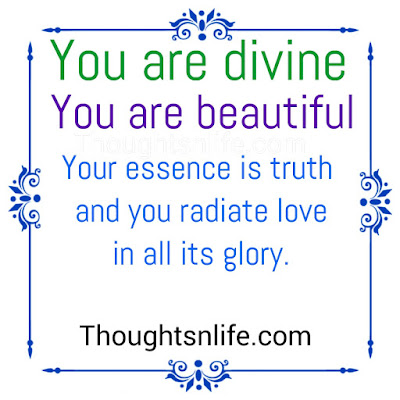 You are divine, You are beautiful.