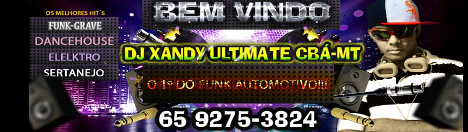 Bem Vindo ao site Dj xandy Ultimate o 1° do Funk Automotivo!
