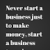 Never start a business just to make money, start a business to make a difference