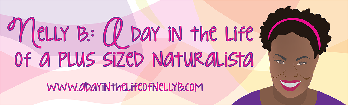 Nelly B.: A day in the life of a plus sized naturalista
