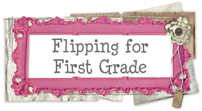 Flipping for First Grade!