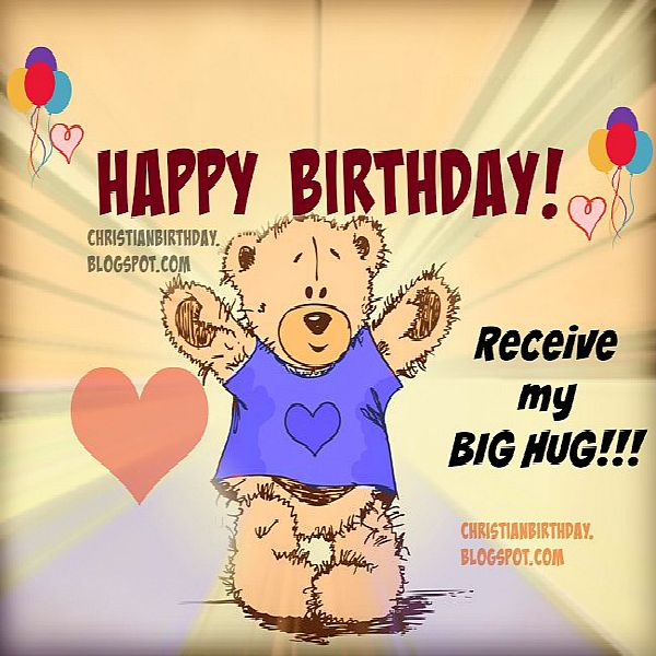 Happy Birthday Receive my Big Hug – Nice Happy Birthday Cards