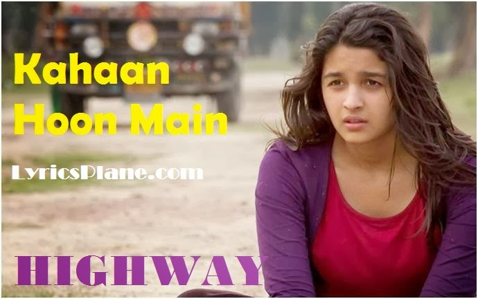 Kahaan hoon main Lyrics - Highway
