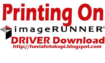 Driver Mesin Fotocopy Canon Lengkap Resmi (Seri IR6570,IR5000,IR6000,IR4570,i-SENSYS, Laser Shot, dll )