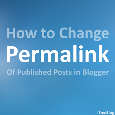 how-to-change-permalink-of-old-published-blogger-blog-posts