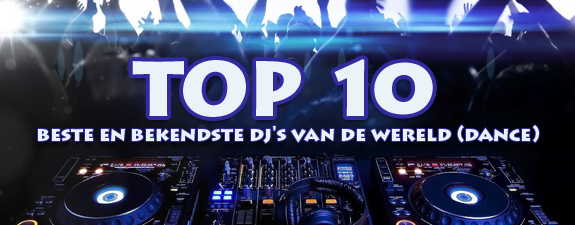 wie zijn de beste dj's van de wereld - who are the best dj's of the world