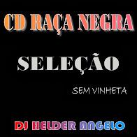 CD-RAÇA NEGRA SELEÇÃO SEM VINHETA DJ HELDER ANGELO