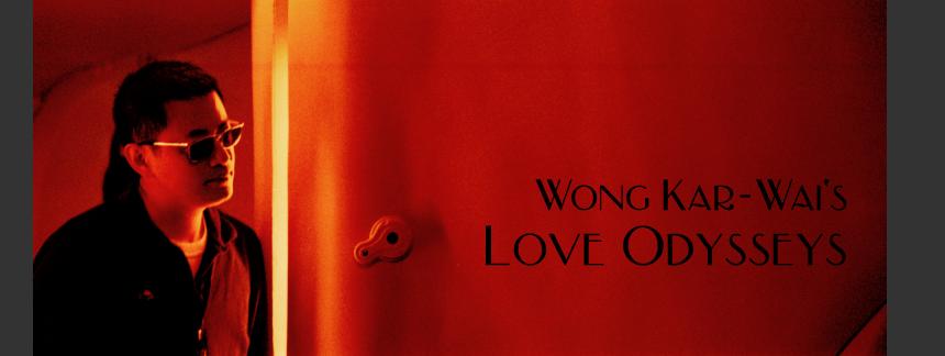 Wong Kar-Wai's Love Odysseys