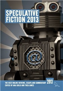 Speculative Fiction 2013 edited by Ana Grilo and Thea James