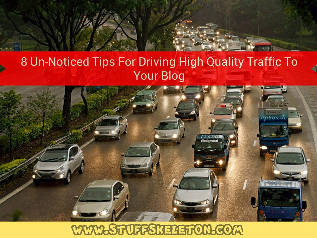 8 Un-noticed Tips for Driving High Quality Traffic to Your Blog