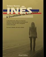 """""""INÊS - A DUALIDADE DE UMA VIDA"""","""
