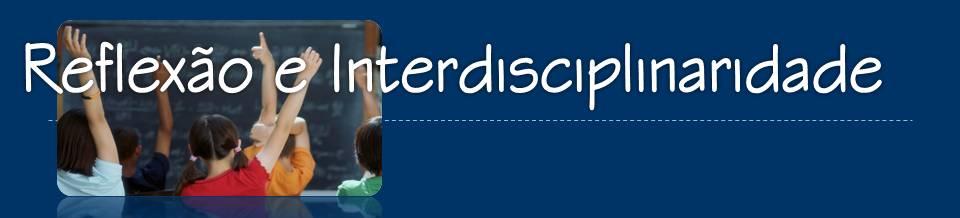 Reflexão e Interdisciplinaridade