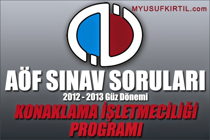 Açıköğretim Fakültesi ( AÖF ) Konaklama İşletmeciliği Bölümü 2012 - 2013 Güz Dönemi Ara Sınav ( Vize ) Soruları İndir