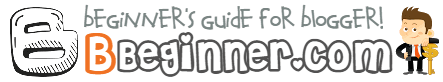 BBeginner - Blogger (Blogspot) Beginner - Beginners Guide For Blogger