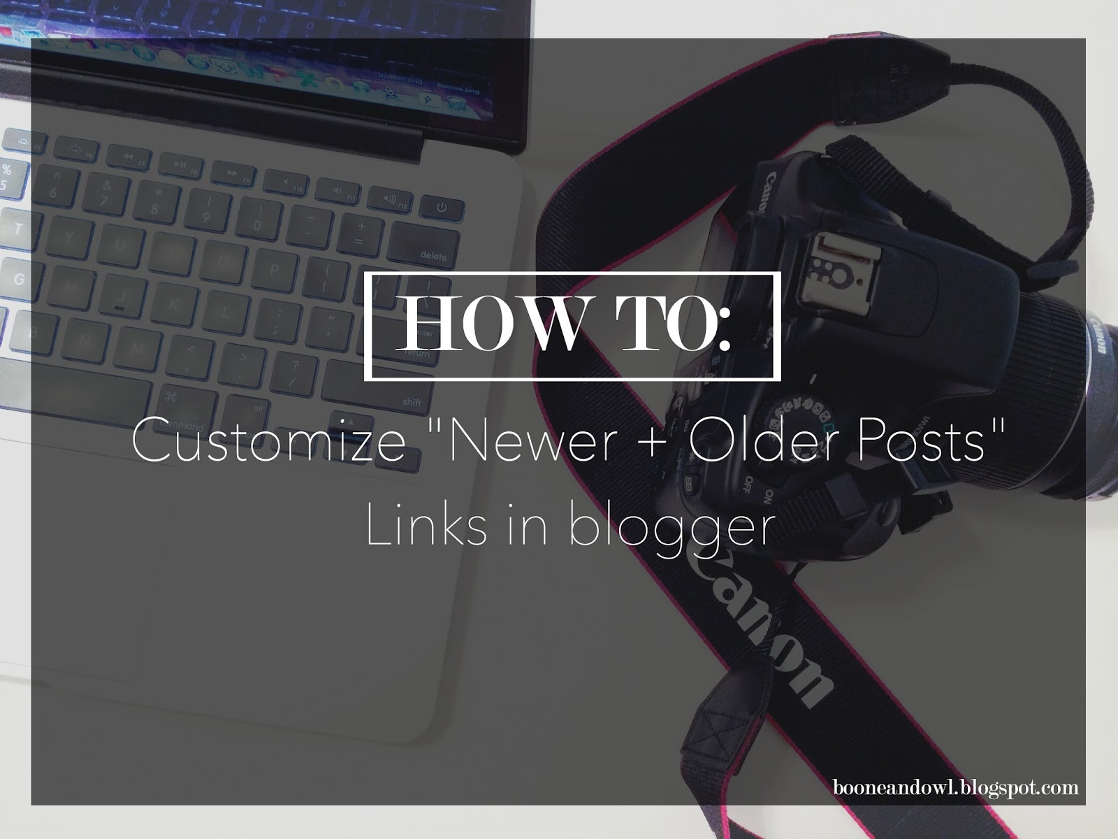 "HOW TO: CUSTOMIZE THE ""NEWER + OLDER POSTS"" ON BLOGGER"